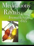Meditations & Rituals Using Aromatherapy Oils