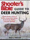 Shooter's Bible Guide to Deer Hunting: A Master Hunter's Tactics on the Rut, Scrapes, Rubs, Calling, Scent, Decoys, Weather, Core Areas, and More
