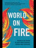World on Fire: Walking in the Wisdom of Christ When Everyone's Fighting about Everything