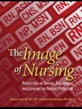 The Image of Nursing: Perspectives on Shaping, Empowering, and Elevating the Nursing Profession