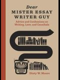 Dear Mister Essay Writer Guy: Advice and Confessions on Writing, Love, and Cannibals