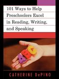 101 Ways to Help Preschoolers Excel in Reading, Writing, and Speaking