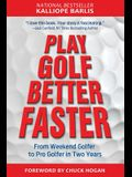 Play Golf Better Faster: The Classic Guide to Optimizing Your Performance and Building Your Best Fast