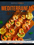 Mediterranean Diet for Beginners: Why Mediterranean Cooking Is the Healthiest Method to Lose Weight. Your Complete 21-Day Diet Meal Plan to Make You F