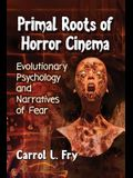 Primal Roots of Horror Cinema: Evolutionary Psychology and Narratives of Fear