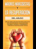 Madres Narcisistas Y La Recuperación Del Abuso: Libro De Trabajo De Sanación Para Hijos E Hijas: Cómo Recuperarse Del Abuso Emocional Encubierto, Supe