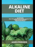 Alkaline Diet: Eat Well With More Than 100 Delicious Recipes, Restore Your Health and Prevent From Degenerative Illness.