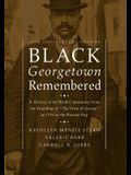 Black Georgetown Remembered: A History of Its Black Community from the Founding of the Town of George in 1751 to the Present Day, 25th Anniversar