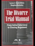 The Divorce Trial Manual: From Initial Interview to Closing Argument [With Cdrm]