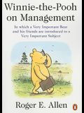 Winnie-The-Pooh on Management: In Which a Very Important Bear and His Friends Are Introduced to a Very Important Subject