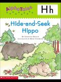Alphatales (Letter H: Hide-And-Seek Hippo): A Series of 26 Irresistible Animal Storybooks That Build Phonemic Awareness & Teach Each Letter of the Alp
