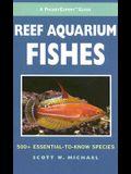 Reef Aquarium Fishes: 500+ Essential-To-Know Species