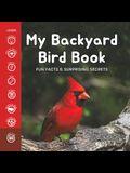 My Backyard Bird Book: Fun Facts & Surprising Secrets