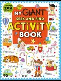 My Giant Seek-And-Find Activity Book: More Than 200 Activities: Match It, Puzzles, Searches, Dot-To-Dot, Coloring, Mazes, and More!
