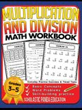 Multiplication and Division Math Workbook for 3rd 4th 5th Grades: Basic Concepts, Word Problems, Skill-Building Practice, Everyday Practice Exercises