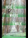 Here Is Where I Walk, Volume 1: Episodes from a Life in the Forest