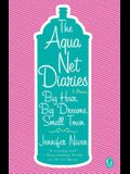 Aqua Net Diaries: Big Hair, Big Dreams, Small Town (Original)