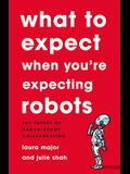 What to Expect When You're Expecting Robots: The Future of Human-Robot Collaboration