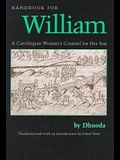 Handbook for William: A Carolingian Woman's Counsel for Her Son, Trans. by Carol Neel