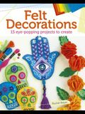 Felt Decorations: 15 Eye-Popping Projects to Create