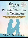 The Tapping Solution for Parents, Children & Teenagers: How to Let Go of Excessive Stress, Anxiety and Worry and Raise Happy, Healthy, Resilient Famil