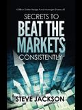 Secrets to Beat the Markets Consistently: A Billion Dollar Hedge Fund Manager Shares All