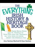 The Everything Irish History & Heritage Book: From Brian Boru and St. Patrick to Sinn Fein and the Troubles, All You Need to Know about the Emerald Is