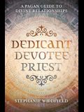 Dedicant, Devotee, Priest: A Pagan Guide to Divine Relationships