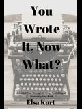 You Wrote It, Now What?