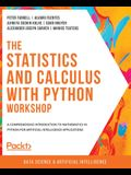 The Statistics and Calculus with Python Workshop: A comprehensive introduction to mathematics in Python for artificial intelligence applications