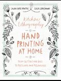 Kitchen Lithography: Hand Printing at Home: From Buttons and Bags to Postcards and Pillowcases (Easy Techniques for DIY Lithography You Can