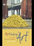 (re)Thinking art: A Guide for Beginners