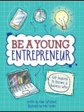 Be a Young Entrepreneur: Be Inspired to Be a Business Whiz