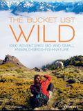 The Bucket List: Wild: 1,000 Adventures Big and Small: Animals, Birds, Fish, Nature