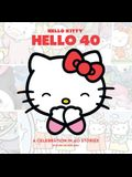Hello Kitty: Hello 40: A Celebration in 40 Stories (Plus One for Good Luck)