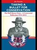 Taking a Bullet for Conservation: The Bull Moose Party -- A Centennial Reflection 1912-2012