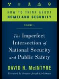 How to Think about Homeland Security: The Imperfect Intersection of National Security and Public Safety, Volume 1