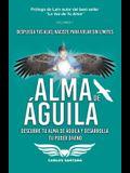 Alma de Águila: Descubre tu alma de águila y desarrolla tu poder divino