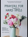 Prayers for Hard Times: Reflections, Meditations and Inspirations of Hope and Comfort (Christian Gift for Women, Prayers for Healing, Spiritua