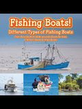 Fishing Boats! Different Types of Fishing Boats: From Bass Boats to Walk-Arounds (Boats for Kids) - Children's Boats & Ships Books