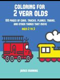 Coloring for 2 Year Olds: A coloring book for toddlers with thick outlines for easy coloring: with pictures of trains, cars, planes, trucks, boa