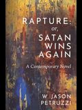 Rapture: Or, Satan Wins Again: A Contemporary Novel