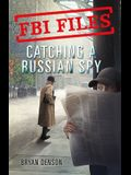 Catching a Russian Spy: Agent Leslie G. Wiser Jr. and the Case of Aldrich Ames
