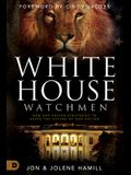 White House Watchmen: New Era Prayer Strategies to Shape the Future of Our Nation