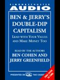 BEN & JERRY'S DOUBLE-DIP CAPITALISM: LEAD W/YOUR VALUES & MAKE MONEY TOO CST: Lead With Your Values and Make Money Too