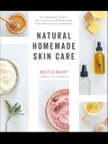 Natural Homemade Skin Care: 60 Cleansers, Toners, Moisturizers and More Made from Whole Food Ingredients