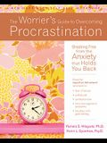 The Worrier's Guide to Overcoming Procrastination: Breaking Free from the Anxiety That Holds You Back