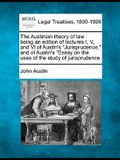 The Austinian Theory of Law: Being an Edition of Lectures I, V, and VI of Austin's Jurisprudence, and of Austin's Essay on the Uses of the Study