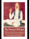 The Poetry of Kabir: All Know That the Drop Merges Into the Ocean, But Few Know That the Ocean Merges Into the Drop.