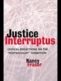Justice Interruptus: Critical Reflections on the Postsocialist Condition